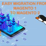 Guide to succeed your Magento 1 to Magento 2 migration [revised article]